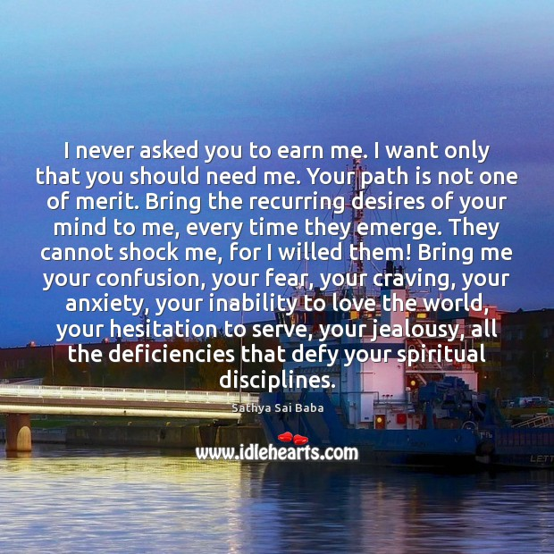 I never asked you to earn me. I want only that you Sathya Sai Baba Picture Quote