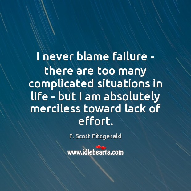 I never blame failure – there are too many complicated situations in Failure Quotes Image