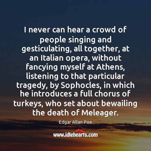 Image, I never can hear a crowd of people singing and gesticulating, all