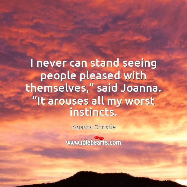 """I never can stand seeing people pleased with themselves,"""" said Joanna. """"It Agatha Christie Picture Quote"""
