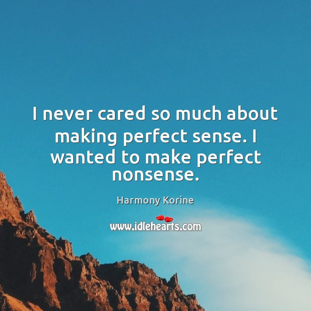I never cared so much about making perfect sense. I wanted to make perfect nonsense. Harmony Korine Picture Quote