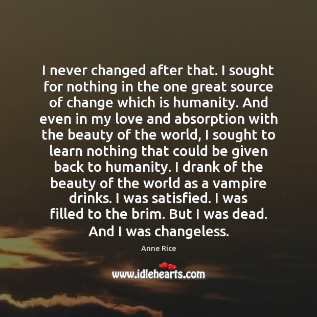 Image, I never changed after that. I sought for nothing in the one