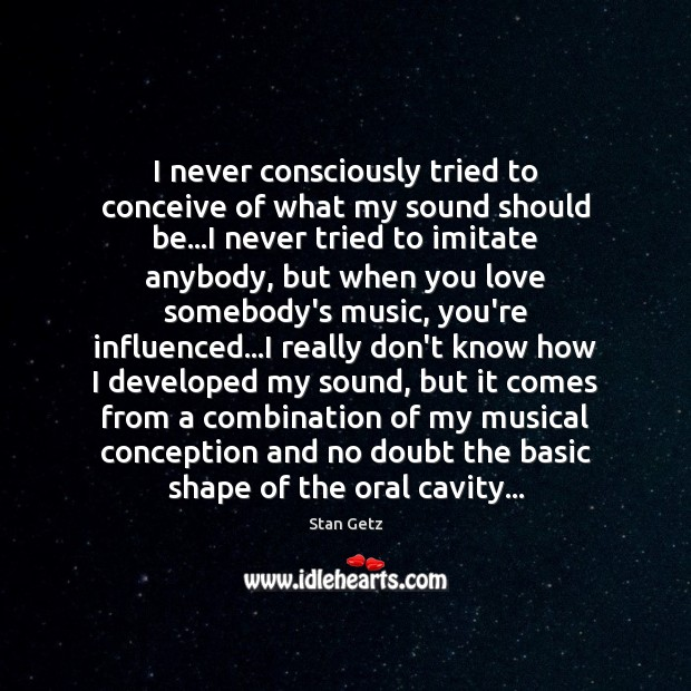 Image, I never consciously tried to conceive of what my sound should be…