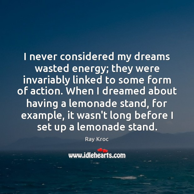 I never considered my dreams wasted energy; they were invariably linked to Ray Kroc Picture Quote