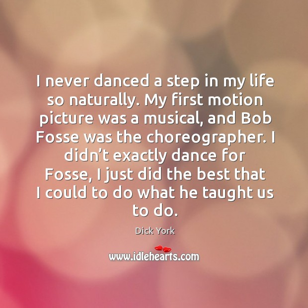 I never danced a step in my life so naturally. Dick York Picture Quote