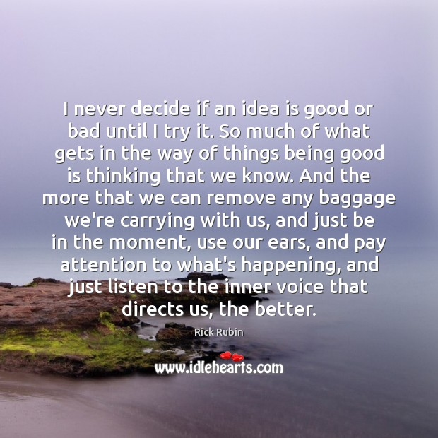 I never decide if an idea is good or bad until I Image
