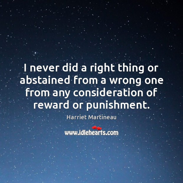 Image, I never did a right thing or abstained from a wrong one