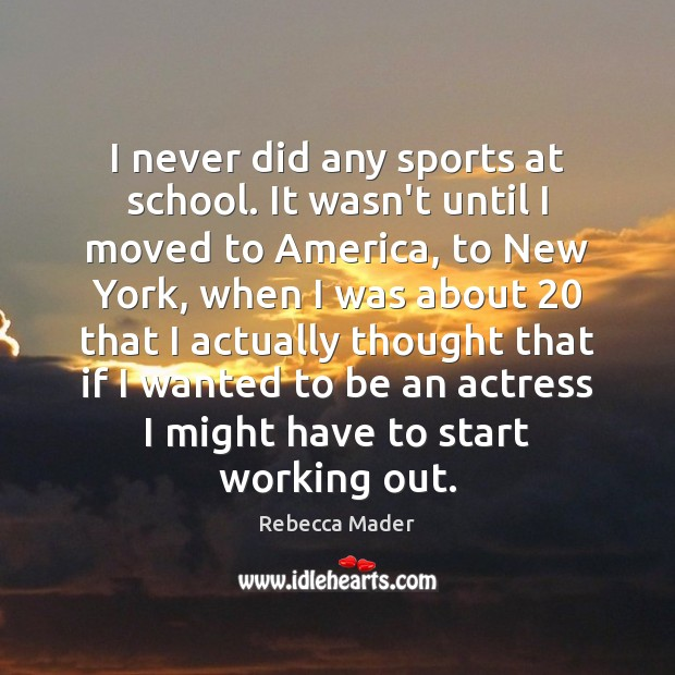 I never did any sports at school. It wasn't until I moved Sports Quotes Image