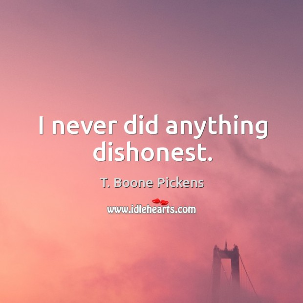 I never did anything dishonest. Image