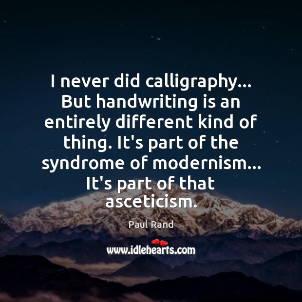 I never did calligraphy… But handwriting is an entirely different kind of Image