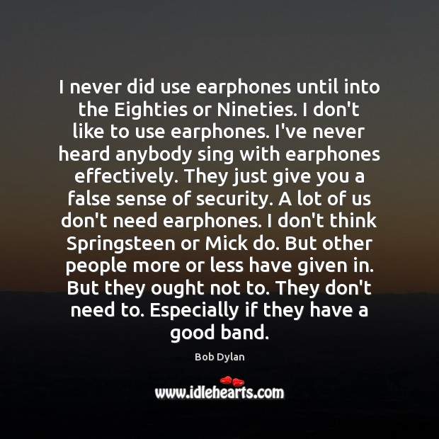 I never did use earphones until into the Eighties or Nineties. I Bob Dylan Picture Quote