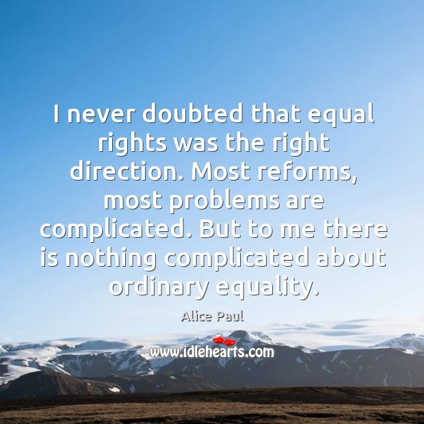 I never doubted that equal rights was the right direction. Image