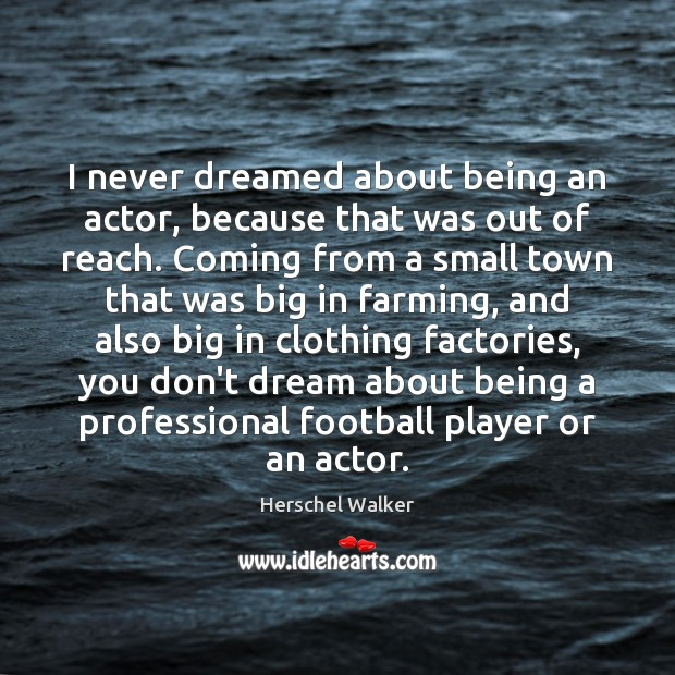 I never dreamed about being an actor, because that was out of Football Quotes Image
