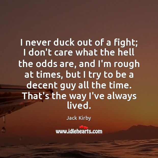 I never duck out of a fight; I don't care what the Image