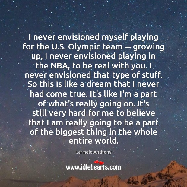 I never envisioned myself playing for the U.S. Olympic team — Carmelo Anthony Picture Quote