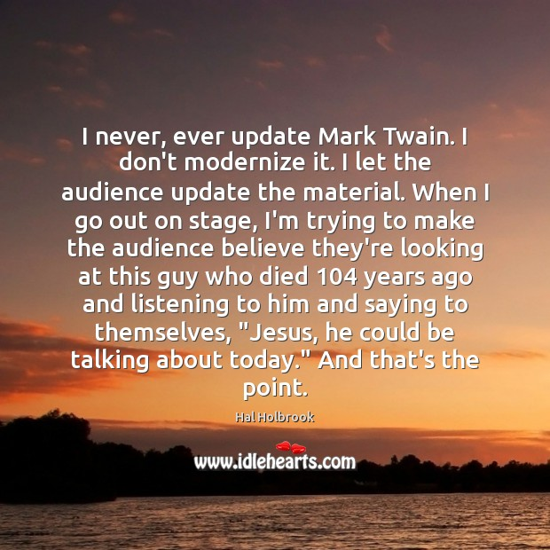 I never, ever update Mark Twain. I don't modernize it. I let Hal Holbrook Picture Quote