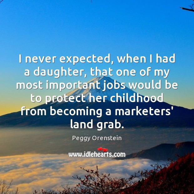 Image, I never expected, when I had a daughter, that one of my