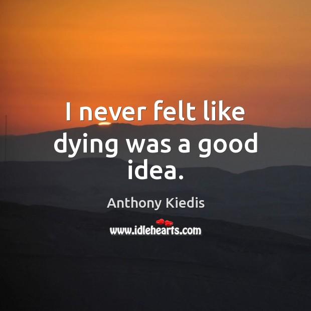 I never felt like dying was a good idea. Image