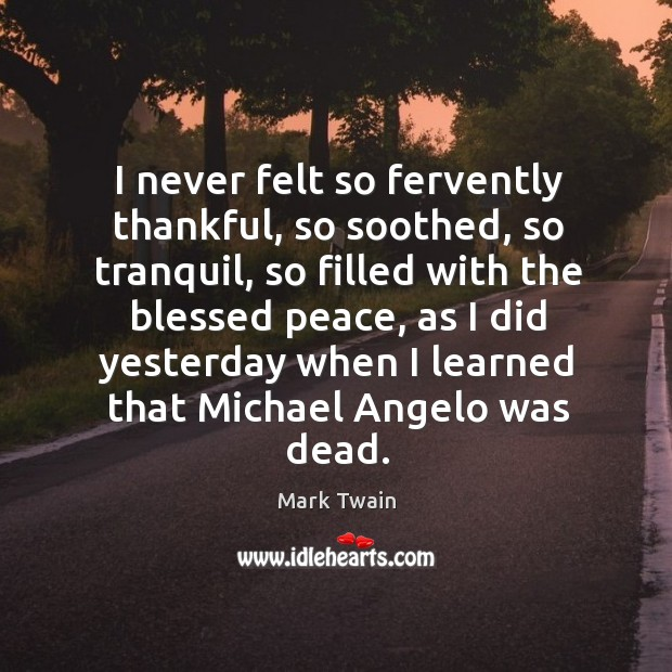 Image, I never felt so fervently thankful, so soothed, so tranquil, so filled