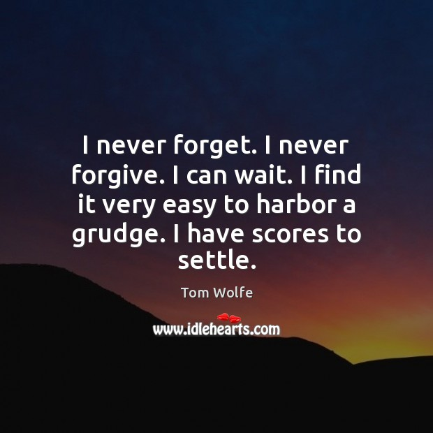 I never forget. I never forgive. I can wait. I find it Grudge Quotes Image