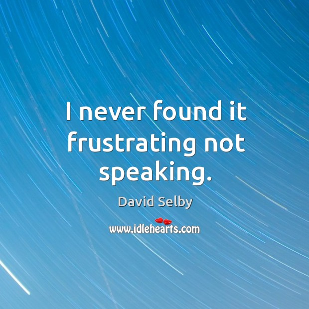 I never found it frustrating not speaking. Image
