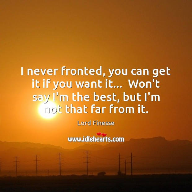 I never fronted, you can get it if you want it…  Won't Image
