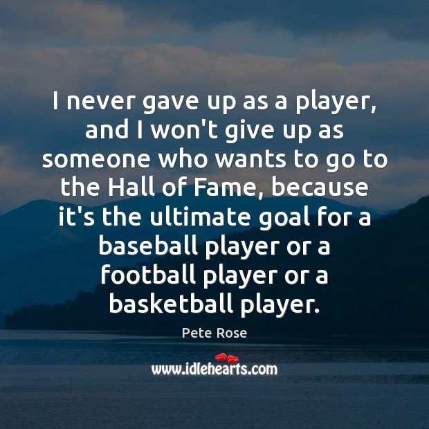 I never gave up as a player, and I won't give up Image
