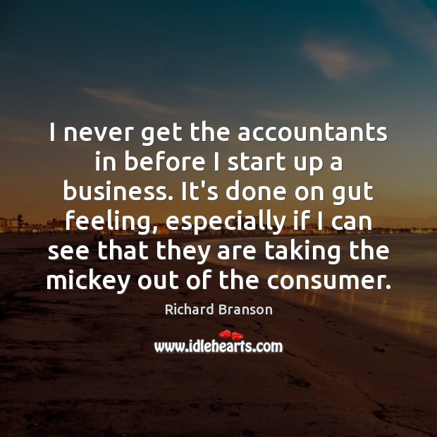 I never get the accountants in before I start up a business. Richard Branson Picture Quote