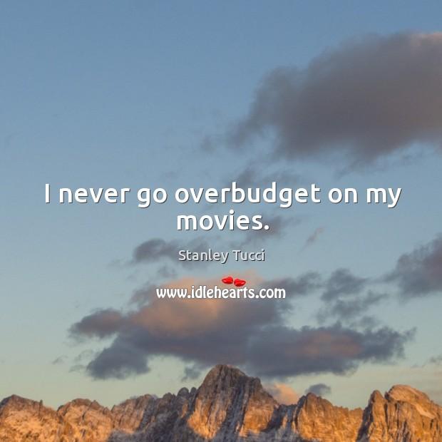 I never go overbudget on my movies. Image