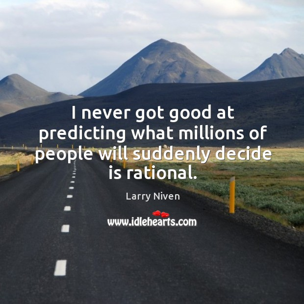 I never got good at predicting what millions of people will suddenly decide is rational. Image