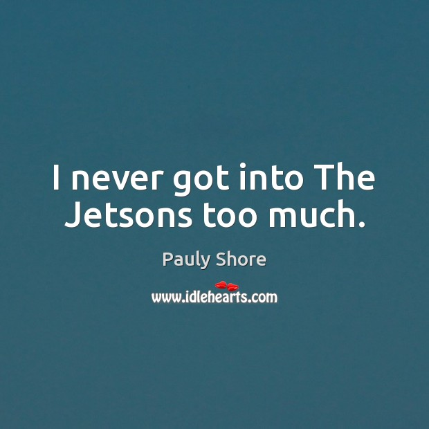 I never got into The Jetsons too much. Image