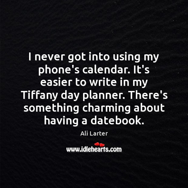 I never got into using my phone's calendar. It's easier to write Image