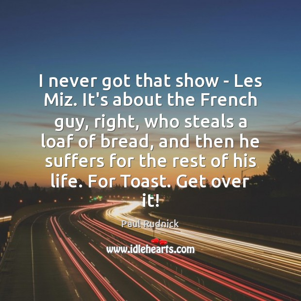 I never got that show – Les Miz. It's about the French Paul Rudnick Picture Quote