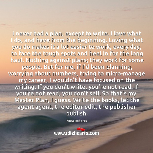 I never had a plan, except to write. I love what I Image