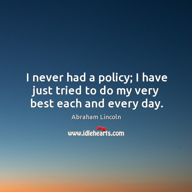 Image, I never had a policy; I have just tried to do my very best each and every day.