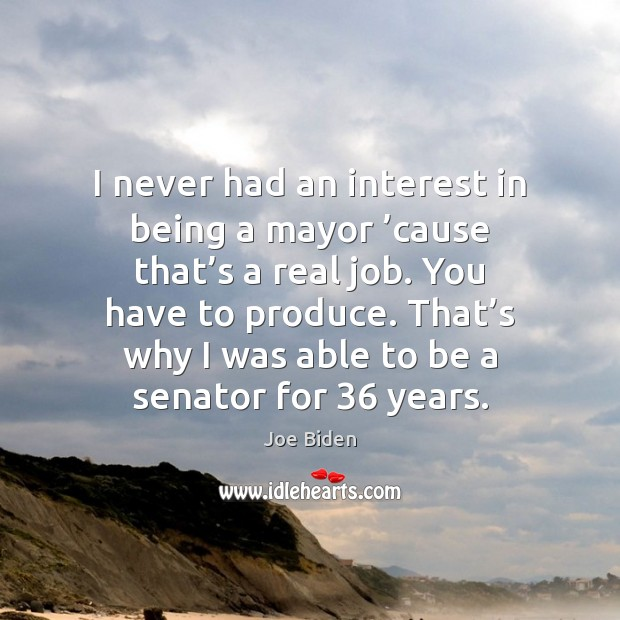 I never had an interest in being a mayor 'cause that's Image