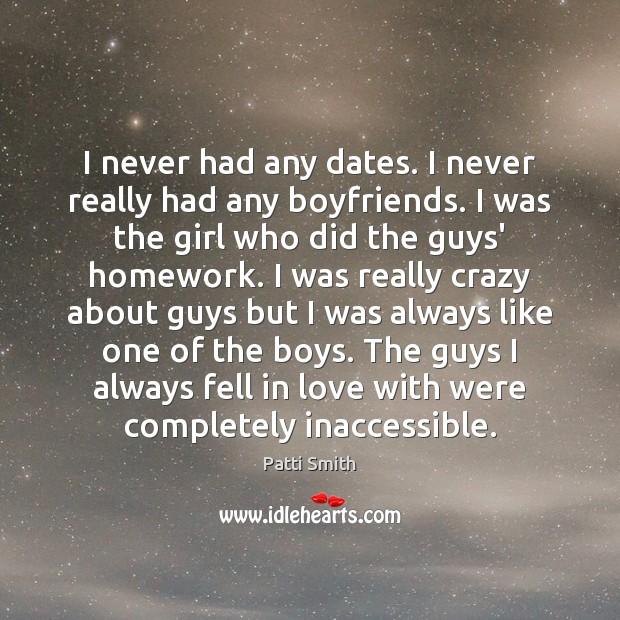 I never had any dates. I never really had any boyfriends. I Image