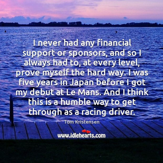 I never had any financial support or sponsors, and so I always Image