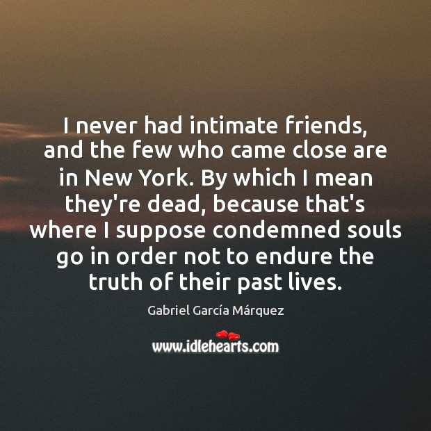 Image, I never had intimate friends, and the few who came close are
