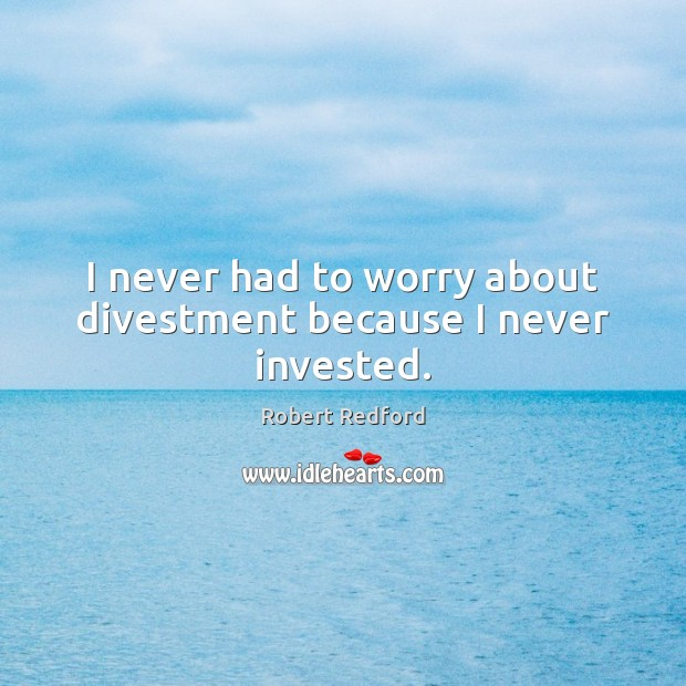 I never had to worry about divestment because I never invested. Image