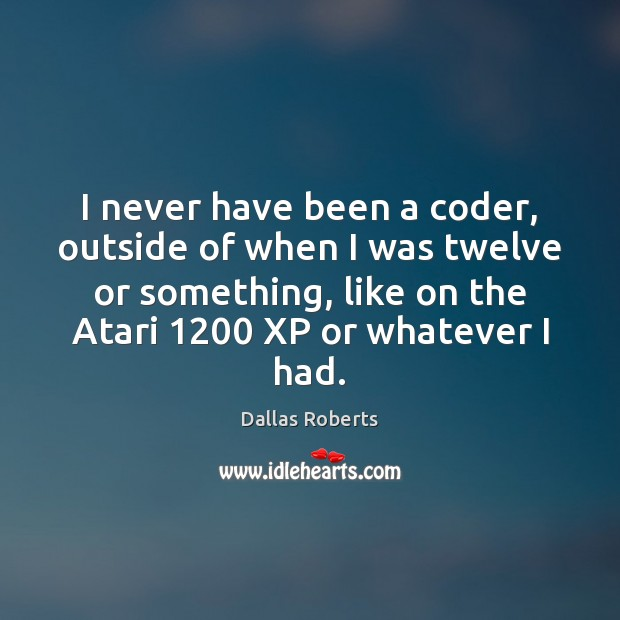 Image, I never have been a coder, outside of when I was twelve