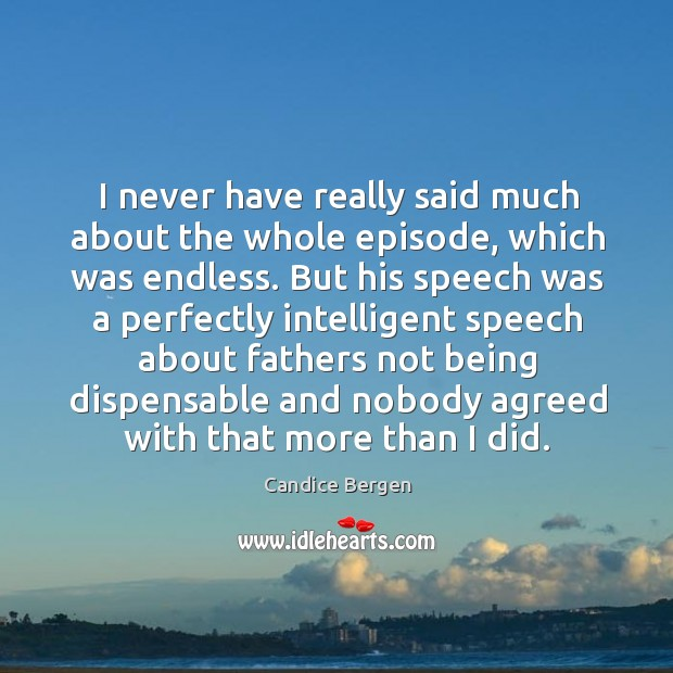 I never have really said much about the whole episode, which was endless. Candice Bergen Picture Quote