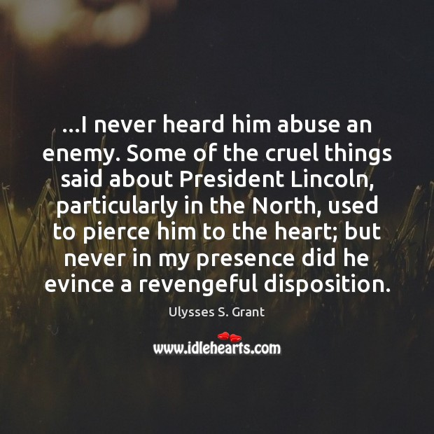 …I never heard him abuse an enemy. Some of the cruel things Image
