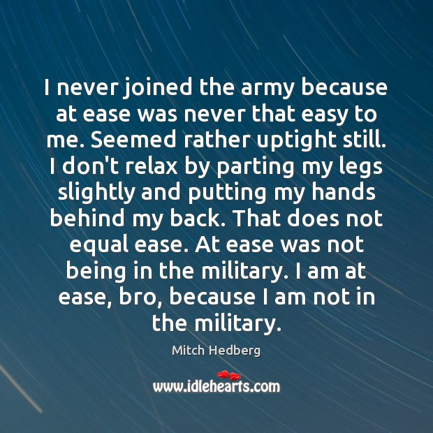 Image, I never joined the army because at ease was never that easy