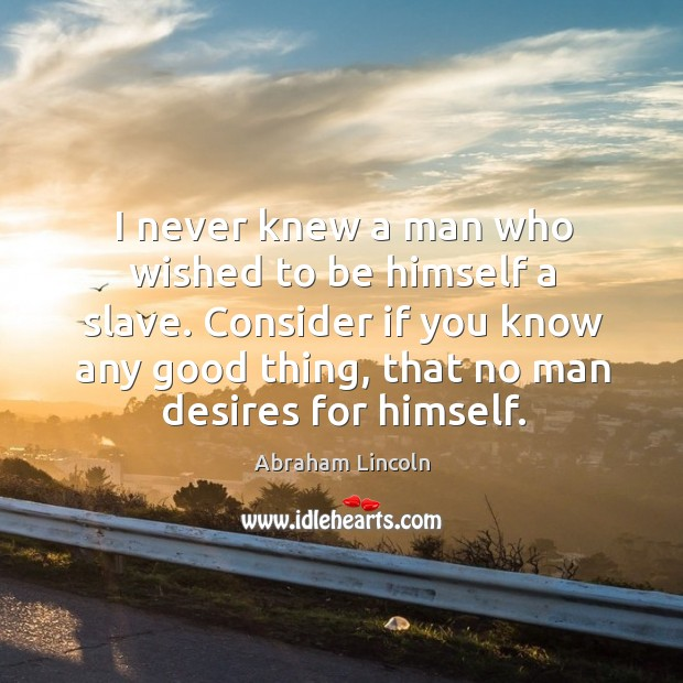 I never knew a man who wished to be himself a slave. Image