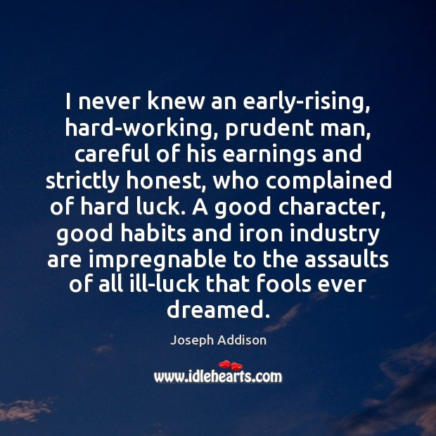 I never knew an early-rising, hard-working, prudent man, careful of his earnings Good Character Quotes Image