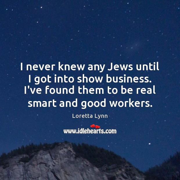 I never knew any Jews until I got into show business. I've Image