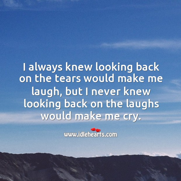 Image, I never knew looking back on the laughs would make me cry.