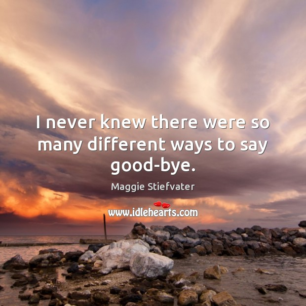 I never knew there were so many different ways to say good-bye. Image