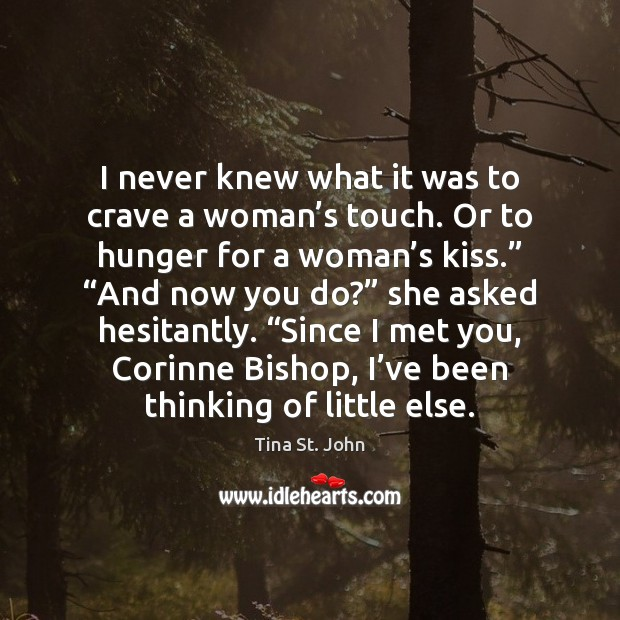 I never knew what it was to crave a woman's touch. Image